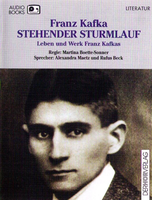 Stehender Sturmlauf - Leben und Werk Franz Kafkas